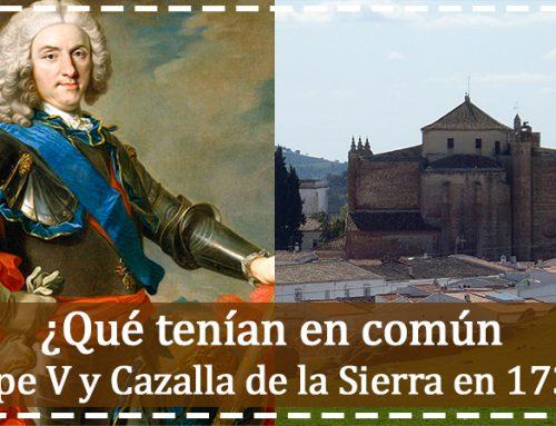 ¿Qué tenían en común Felipe V y Cazalla de la Sierra en 1730?